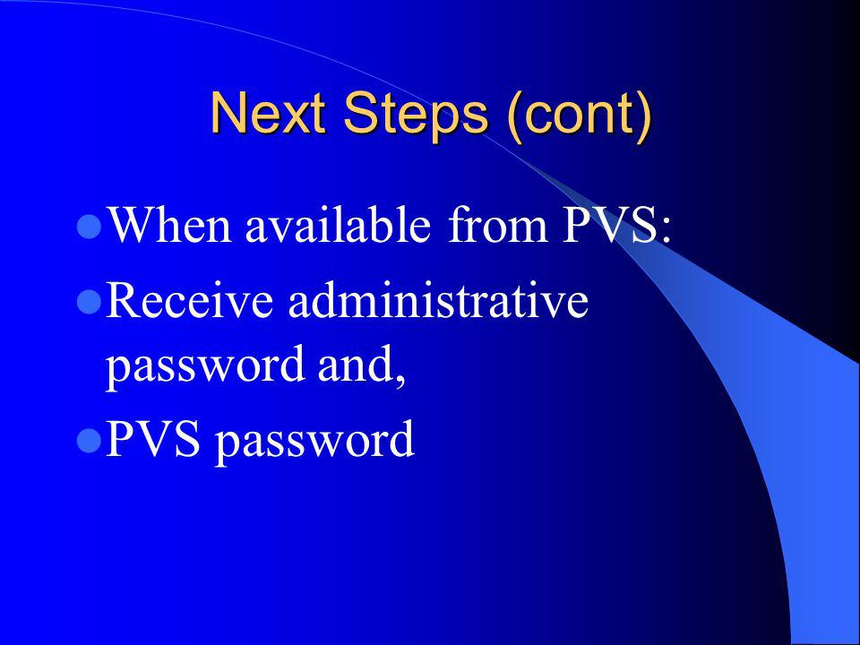 Next Steps (cont) When available from PVS: Receive administrative password and, PVS password