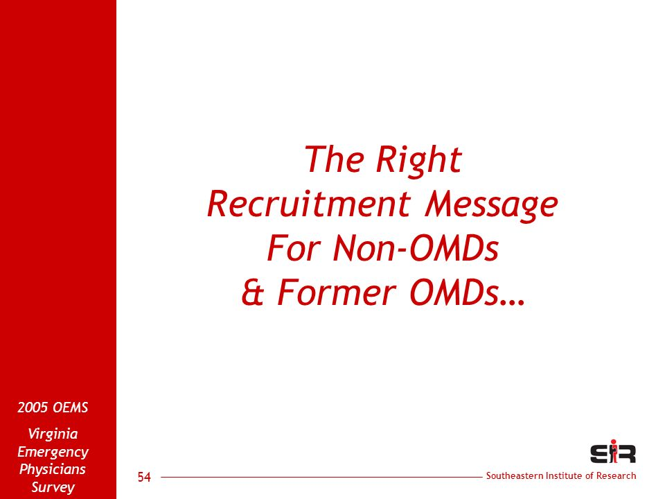 Southeastern Institute of Research 2005 OEMS Virginia Emergency Physicians Survey 54 The Right Recruitment Message For Non-OMDs & Former OMDs…