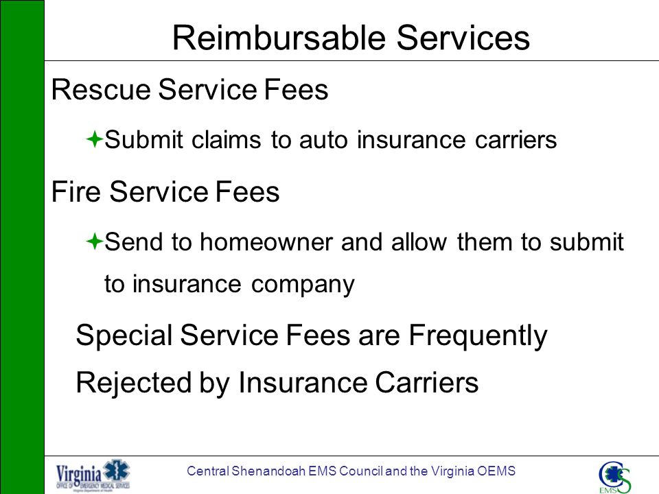 Central Shenandoah EMS Council and the Virginia OEMS Reimbursable Services Rescue Service Fees Submit claims to auto insurance carriers Fire Service F