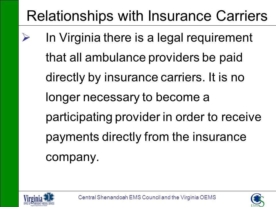 Central Shenandoah EMS Council and the Virginia OEMS Relationships with Insurance Carriers In Virginia there is a legal requirement that all ambulance