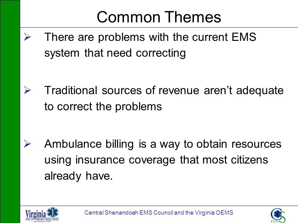 Central Shenandoah EMS Council and the Virginia OEMS Common Themes There are problems with the current EMS system that need correcting Traditional sou