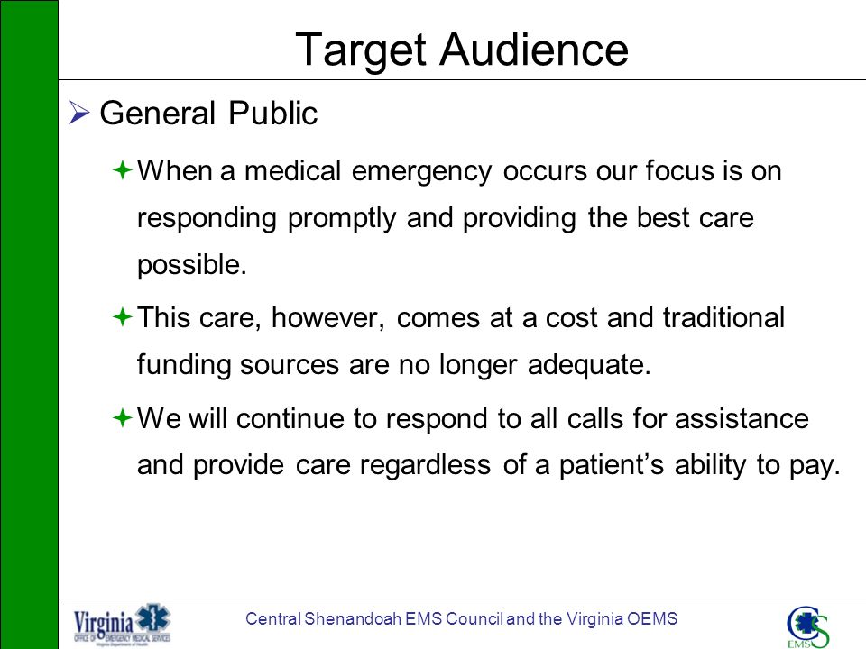 Central Shenandoah EMS Council and the Virginia OEMS Target Audience General Public When a medical emergency occurs our focus is on responding promptl