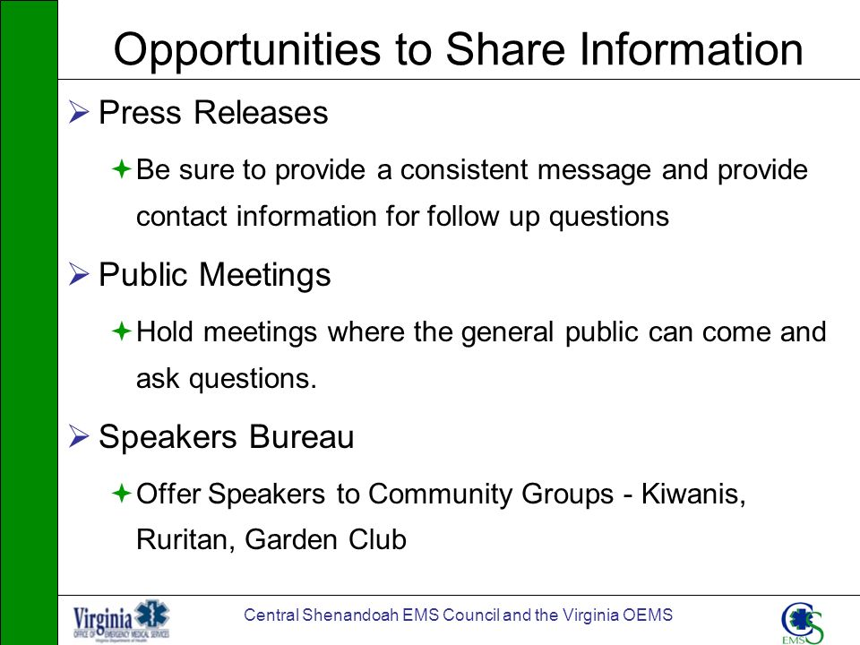 Central Shenandoah EMS Council and the Virginia OEMS Opportunities to Share Information Press Releases Be sure to provide a consistent message and pro