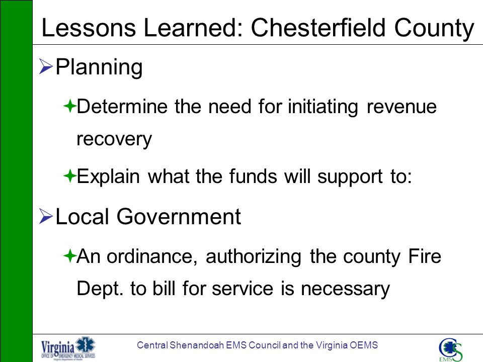 Central Shenandoah EMS Council and the Virginia OEMS Lessons Learned: Chesterfield County Planning Determine the need for initiating revenue recovery