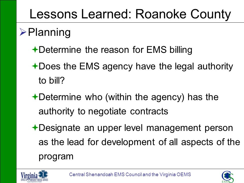 Central Shenandoah EMS Council and the Virginia OEMS Lessons Learned: Roanoke County Planning Determine the reason for EMS billing Does the EMS agency