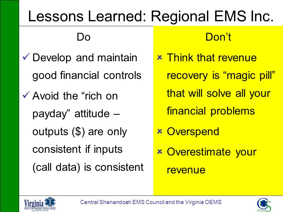 Central Shenandoah EMS Council and the Virginia OEMS Lessons Learned: Regional EMS Inc. Do Develop and maintain good financial controls Avoid the rich