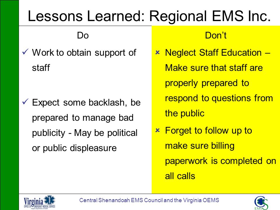 Central Shenandoah EMS Council and the Virginia OEMS Lessons Learned: Regional EMS Inc. Do Work to obtain support of staff Expect some backlash, be pr