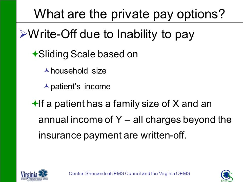 Central Shenandoah EMS Council and the Virginia OEMS What are the private pay options? Write-Off due to Inability to pay Sliding Scale based on househ