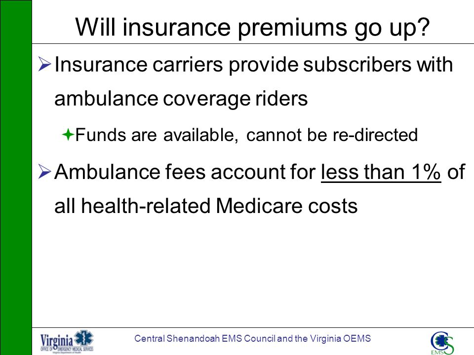 Central Shenandoah EMS Council and the Virginia OEMS Will insurance premiums go up? Insurance carriers provide subscribers with ambulance coverage rid