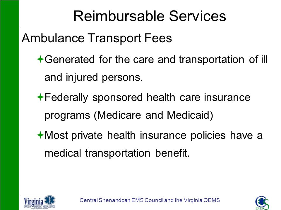 Central Shenandoah EMS Council and the Virginia OEMS Reimbursable Services Ambulance Transport Fees Generated for the care and transportation of ill a