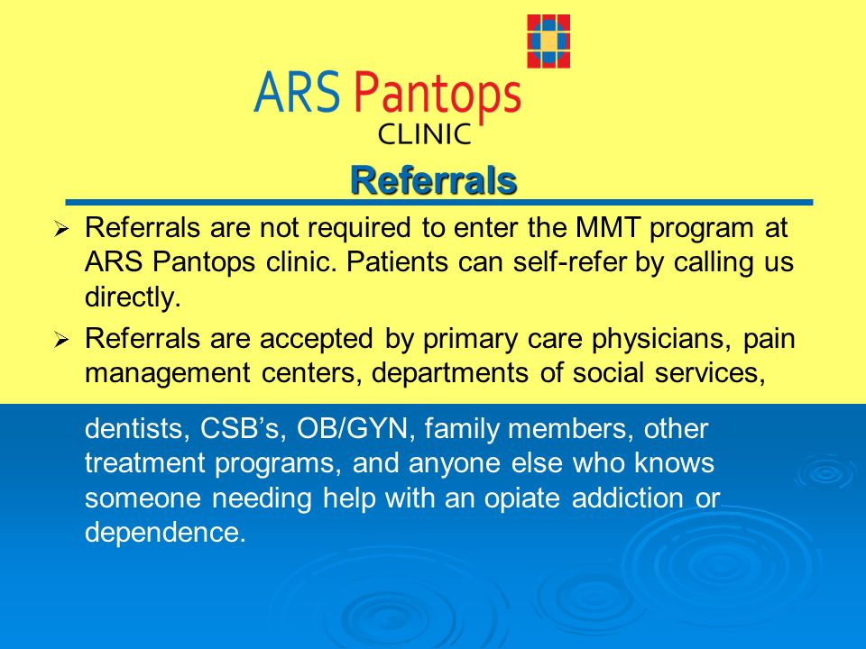 Referrals Referrals are not required to enter the MMT program at ARS Pantops clinic.