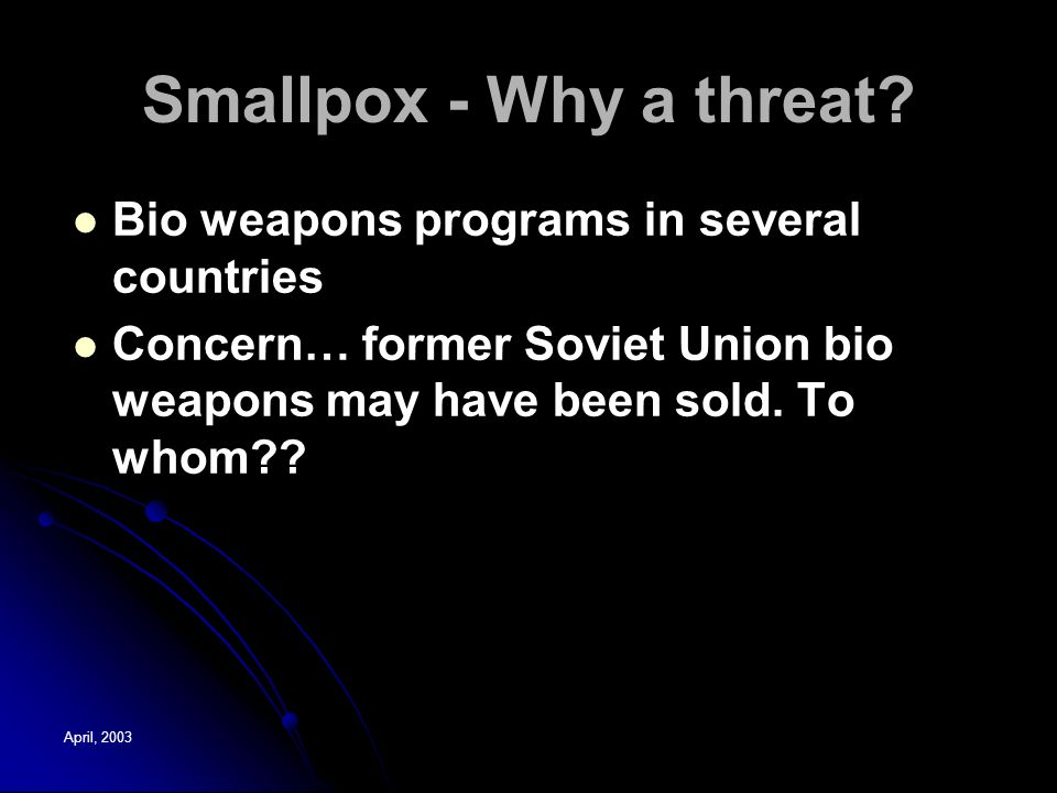 April, 2003 Smallpox - Why a threat.