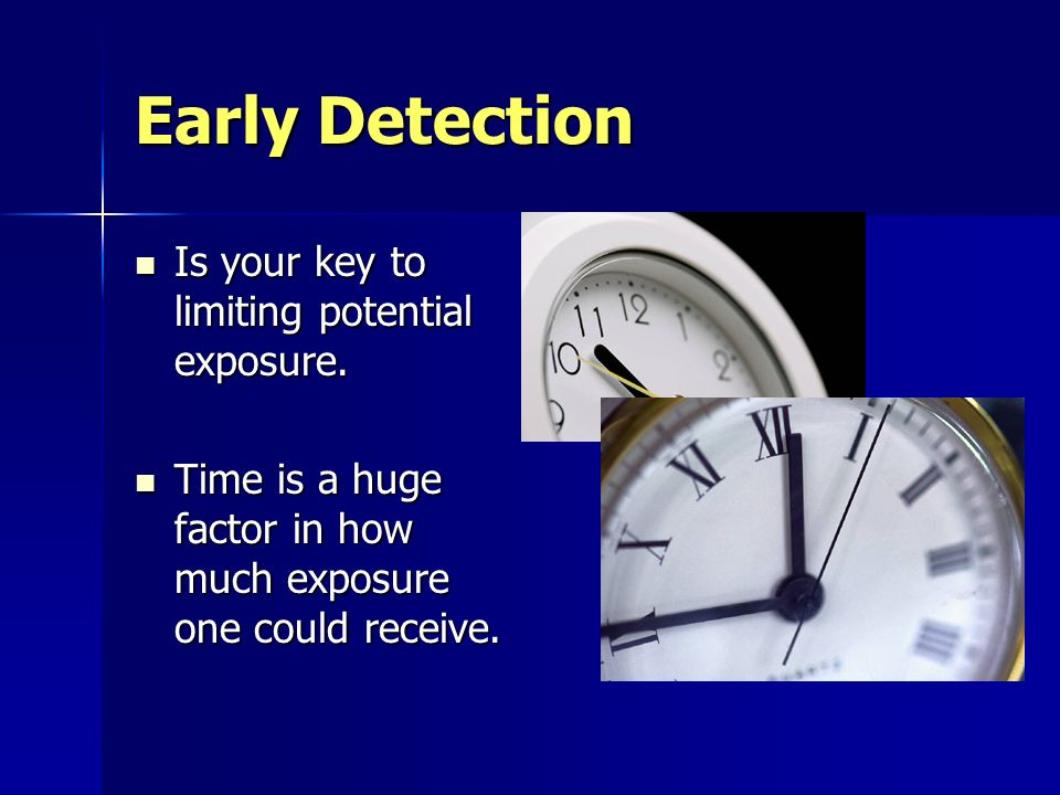 Early Detection Is your key to limiting potential exposure.