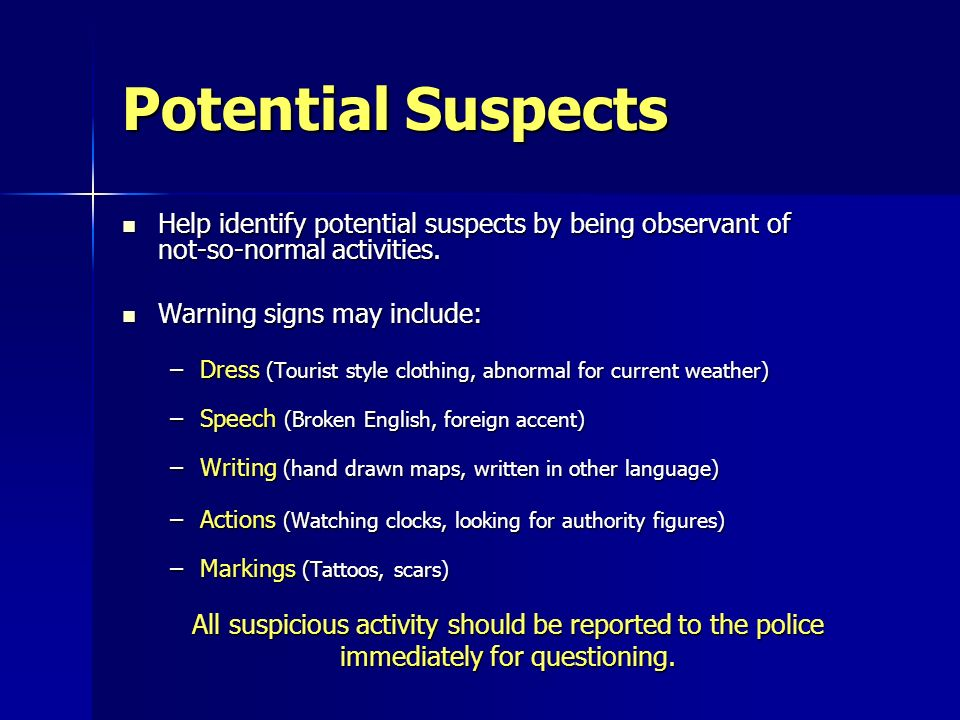 Potential Suspects Help identify potential suspects by being observant of not-so-normal activities.