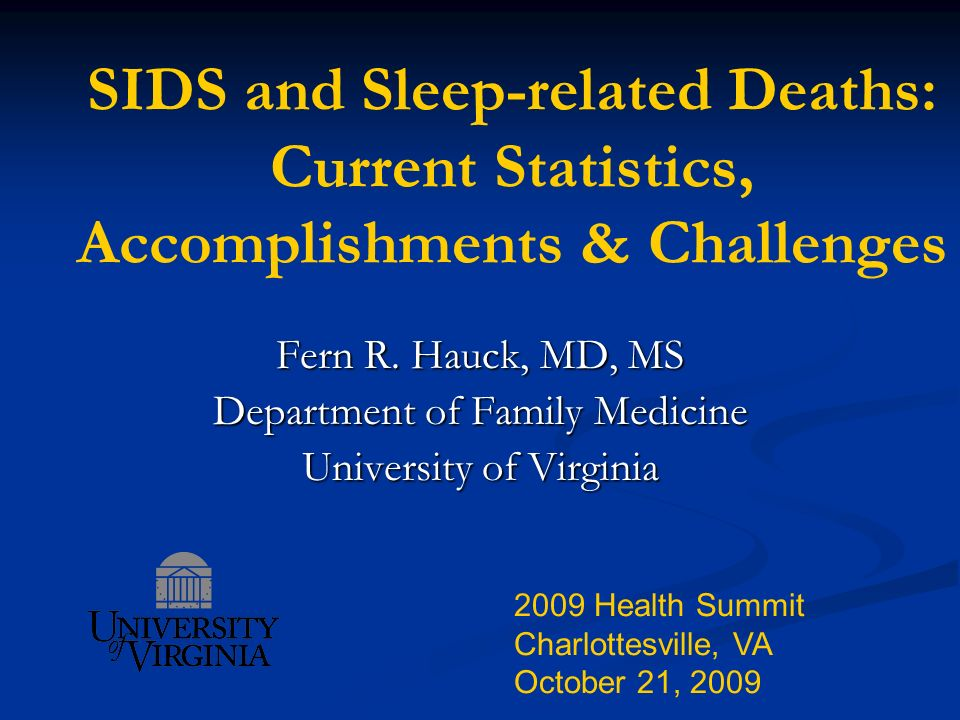 SIDS and Sleep-related Deaths: Current Statistics, Accomplishments & Challenges Fern R. Hauck, MD, MS Department of Family Medicine University of Virg