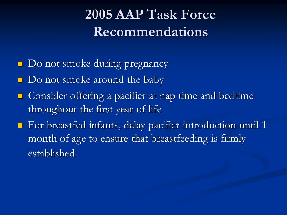 2005 AAP Task Force Recommendations Do not smoke during pregnancy Do not smoke during pregnancy Do not smoke around the baby Do not smoke around the b