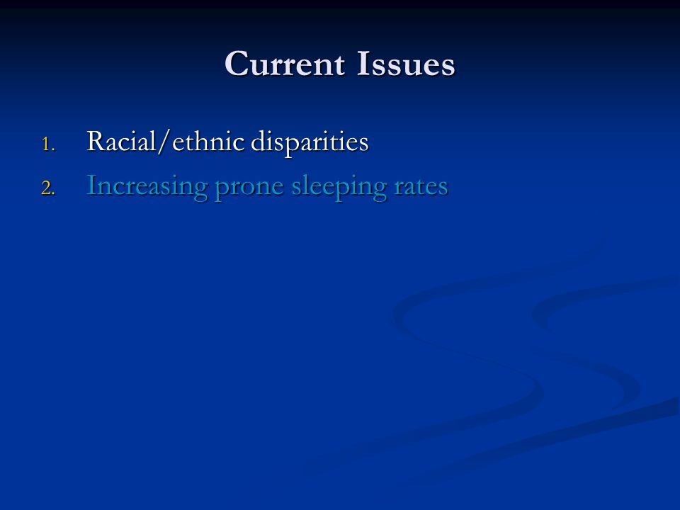 Current Issues 1. Racial/ethnic disparities 2. Increasing prone sleeping rates