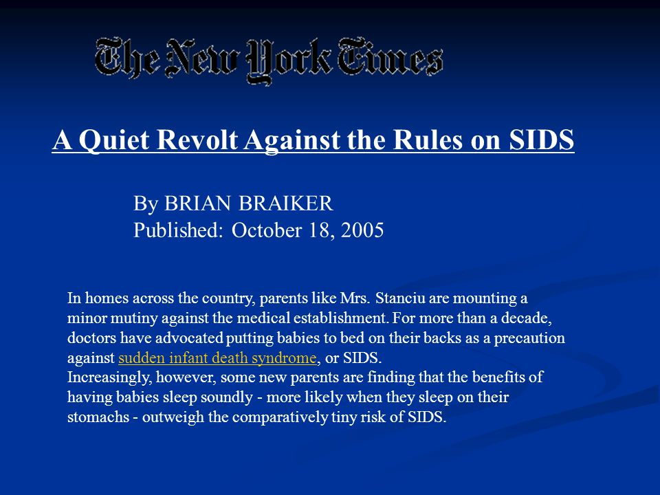 A Quiet Revolt Against the Rules on SIDS By BRIAN BRAIKER Published: October 18, 2005 In homes across the country, parents like Mrs. Stanciu are mount