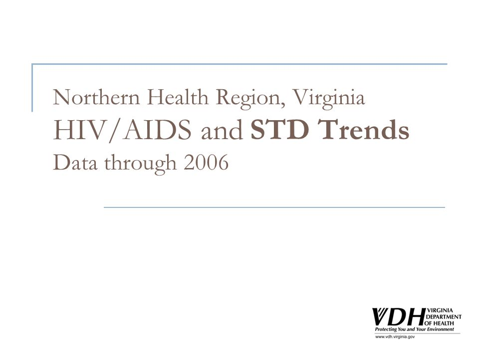 Northern Health Region, Virginia HIV/AIDS and STD Trends Data through 2006