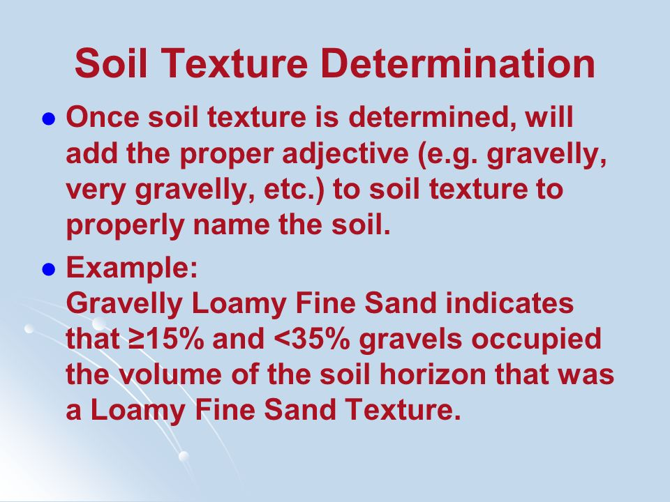 Soil Texture Determination Once soil texture is determined, will add the proper adjective (e.g. gravelly, very gravelly, etc.) to soil texture to prop