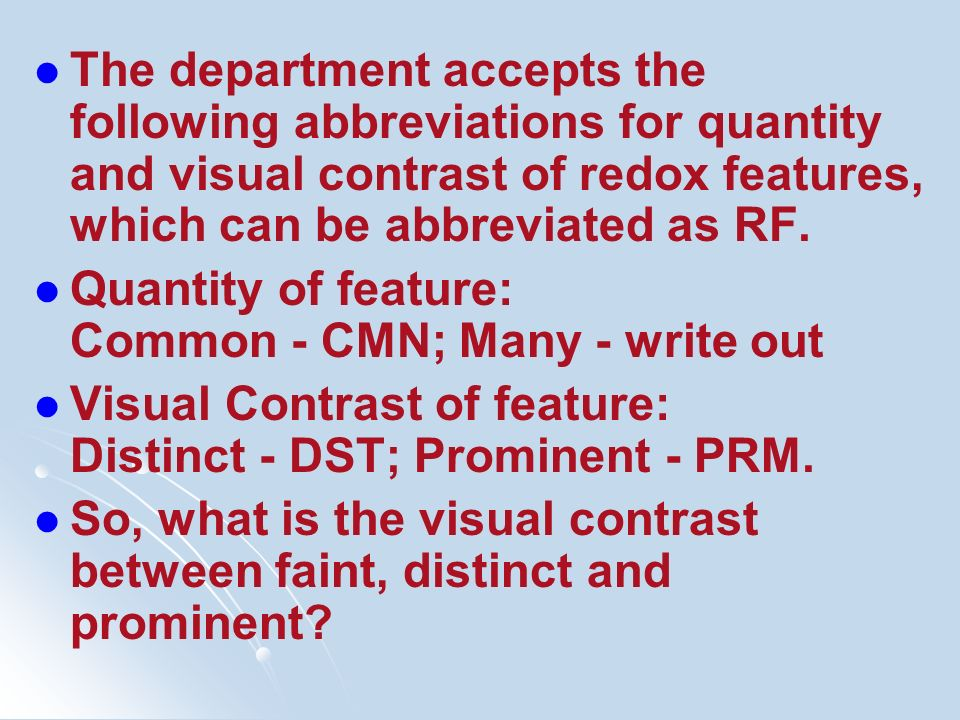 The department accepts the following abbreviations for quantity and visual contrast of redox features, which can be abbreviated as RF. Quantity of fea
