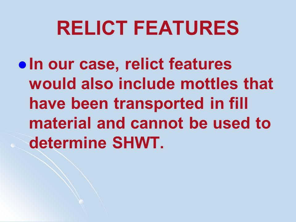 RELICT FEATURES In our case, relict features would also include mottles that have been transported in fill material and cannot be used to determine SH