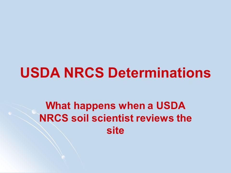 USDA NRCS Determinations What happens when a USDA NRCS soil scientist reviews the site