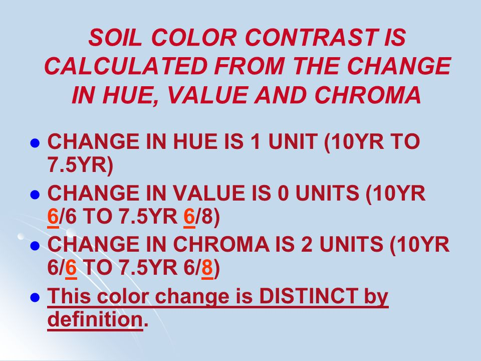 SOIL COLOR CONTRAST IS CALCULATED FROM THE CHANGE IN HUE, VALUE AND CHROMA CHANGE IN HUE IS 1 UNIT (10YR TO 7.5YR) CHANGE IN VALUE IS 0 UNITS (10YR 6/