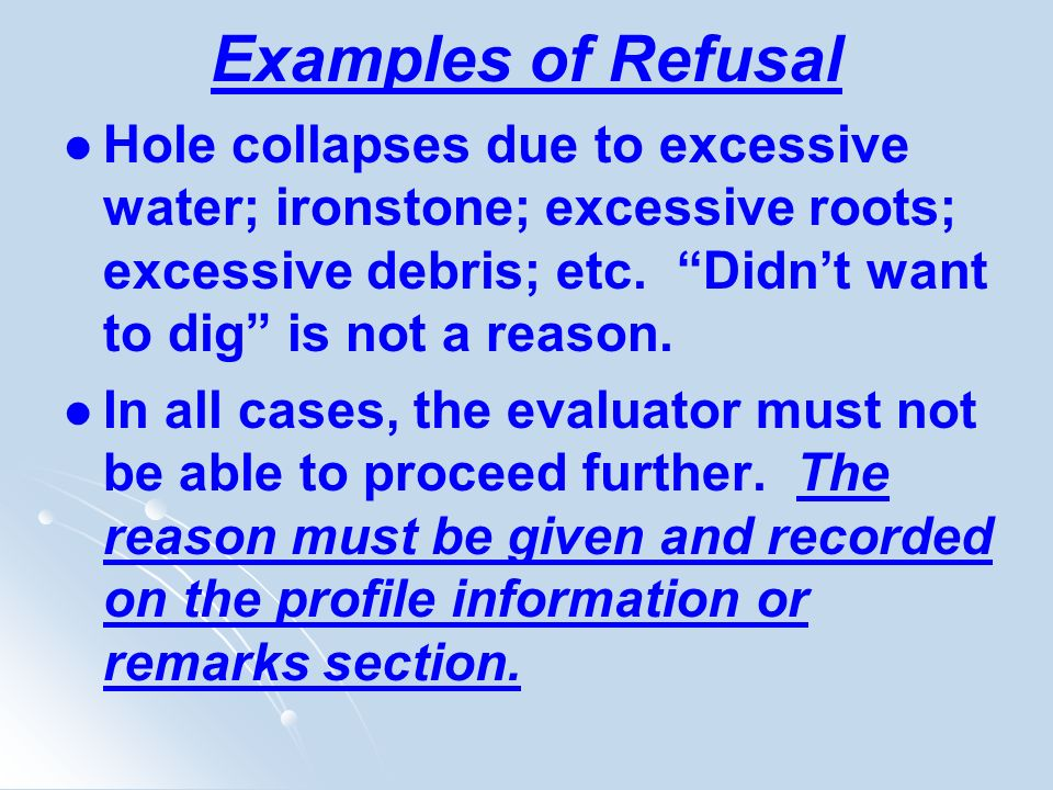 Examples of Refusal Hole collapses due to excessive water; ironstone; excessive roots; excessive debris; etc. Didnt want to dig is not a reason. In al