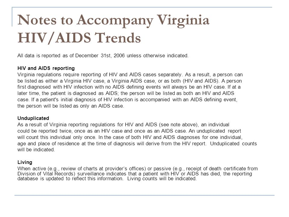 Notes to Accompany Virginia HIV/AIDS Trends All data is reported as of December 31st, 2006 unless otherwise indicated. HIV and AIDS reporting Virginia