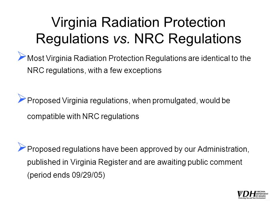 Virginia Radiation Protection Regulations vs. NRC Regulations Most Virginia Radiation Protection Regulations are identical to the NRC regulations, wit
