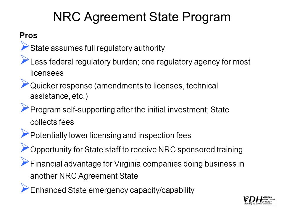 NRC Agreement State Program Pros State assumes full regulatory authority Less federal regulatory burden; one regulatory agency for most licensees Quic