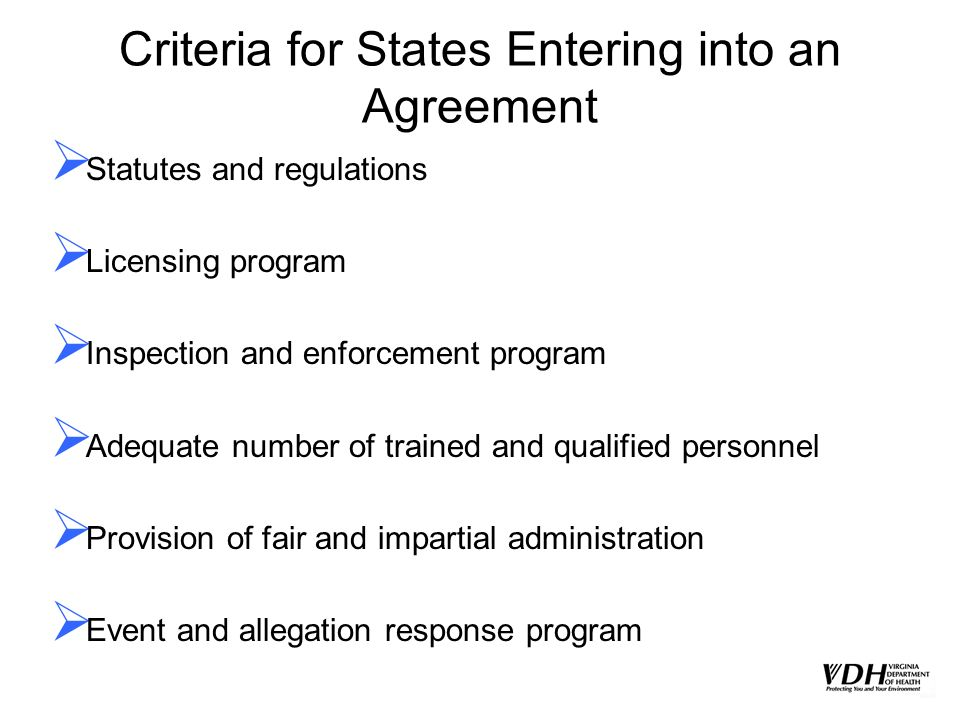 Criteria for States Entering into an Agreement Statutes and regulations Licensing program Inspection and enforcement program Adequate number of traine