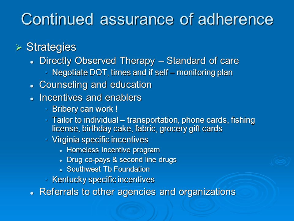 Continued assurance of adherence Strategies Strategies Directly Observed Therapy – Standard of care Directly Observed Therapy – Standard of care Negot
