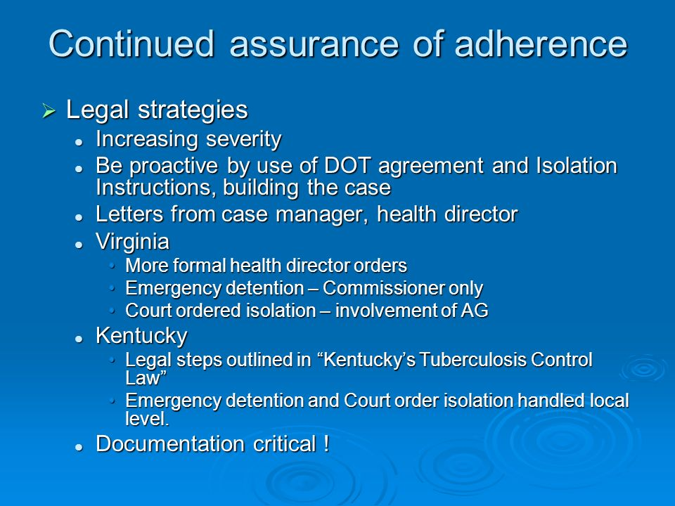 Continued assurance of adherence Legal strategies Legal strategies Increasing severity Increasing severity Be proactive by use of DOT agreement and Is