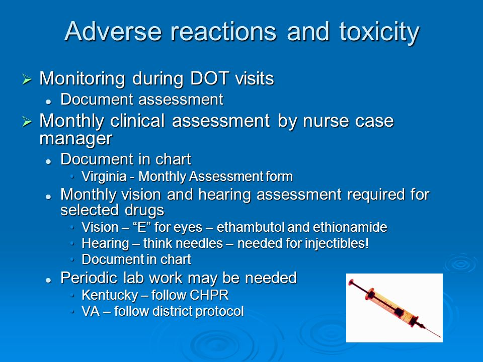Adverse reactions and toxicity Monitoring during DOT visits Monitoring during DOT visits Document assessment Document assessment Monthly clinical asse