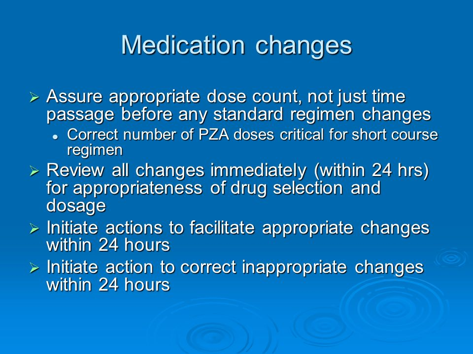 Medication changes Assure appropriate dose count, not just time passage before any standard regimen changes Assure appropriate dose count, not just ti