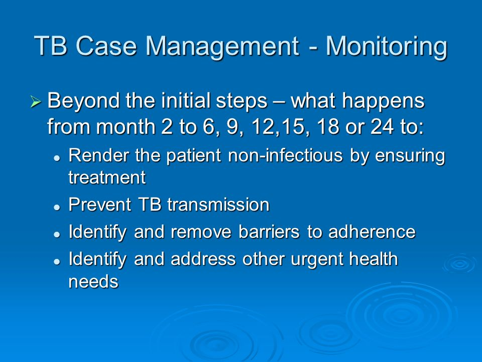 TB Case Management - Monitoring Beyond the initial steps – what happens from month 2 to 6, 9, 12,15, 18 or 24 to: Beyond the initial steps – what happ