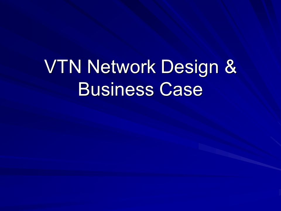 VTN Network Design & Business Case