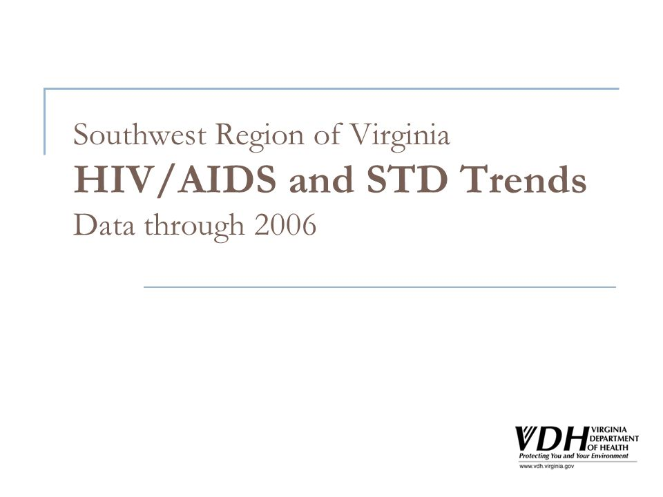 Southwest Region of Virginia HIV/AIDS and STD Trends Data through 2006