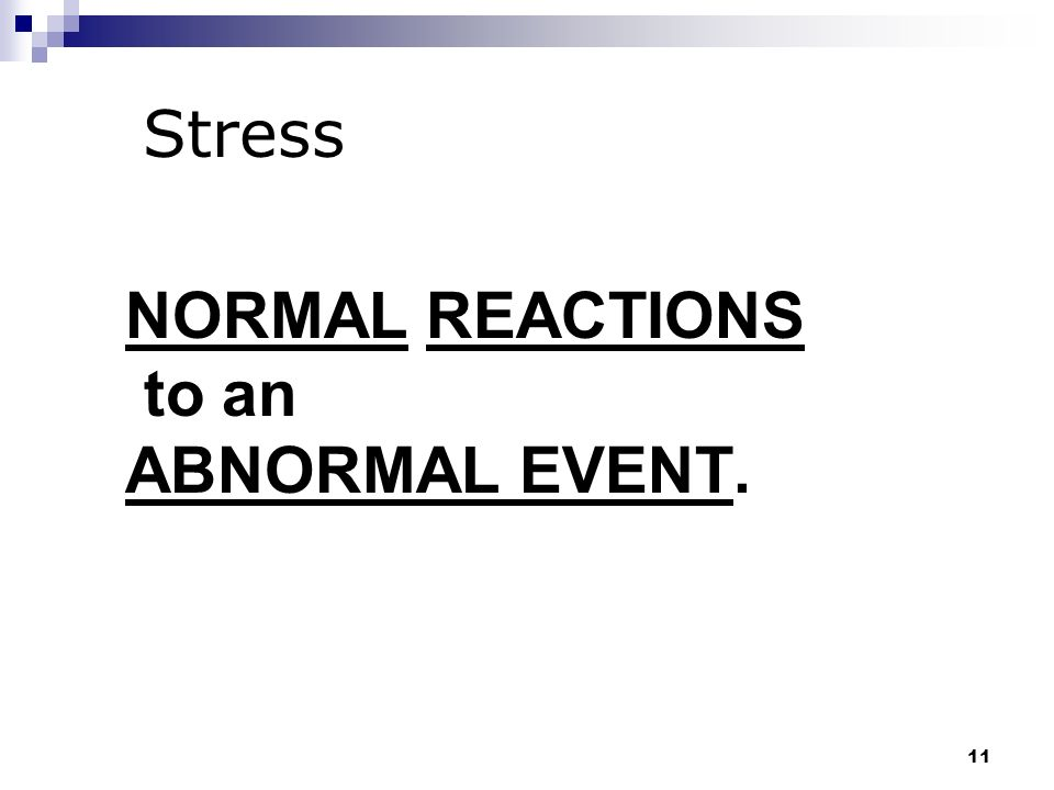10 S T R E S S Stress is the body's physical and mental reactions to events and circumstances that frighten, excite, confuse, endanger, or irritate