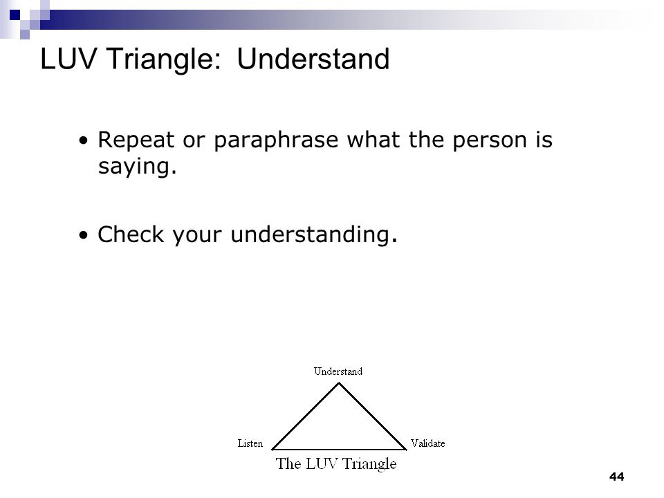 43 Face and give the person your undivided attention. Lean toward the person and make eye contact. LUV Triangle: Listen