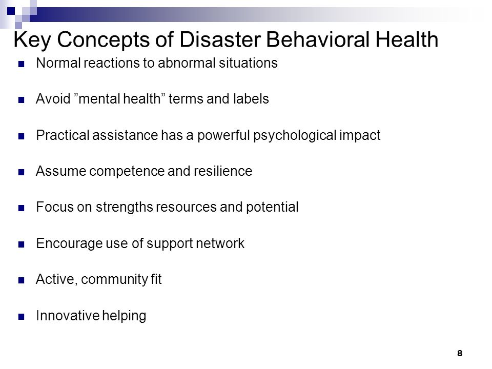 7 Role of Behavioral Health in a Disaster What is paraprofessional role in a disaster? Liaison, greeter, disaster support worker Serve as supportive,