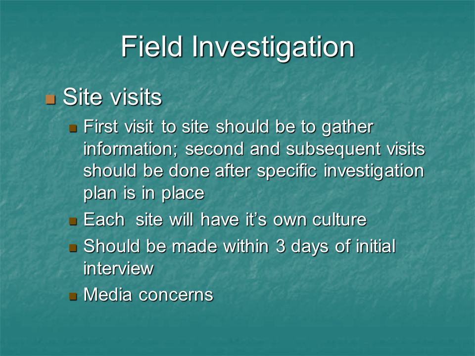 Field Investigation Site visits Site visits First visit to site should be to gather information; second and subsequent visits should be done after spe