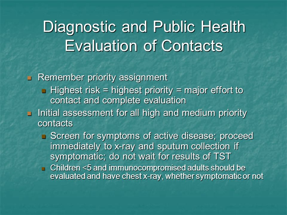 Diagnostic and Public Health Evaluation of Contacts Remember priority assignment Remember priority assignment Highest risk = highest priority = major