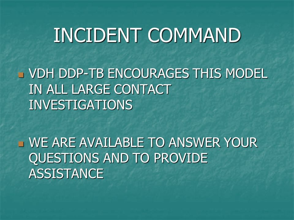 INCIDENT COMMAND VDH DDP-TB ENCOURAGES THIS MODEL IN ALL LARGE CONTACT INVESTIGATIONS VDH DDP-TB ENCOURAGES THIS MODEL IN ALL LARGE CONTACT INVESTIGAT