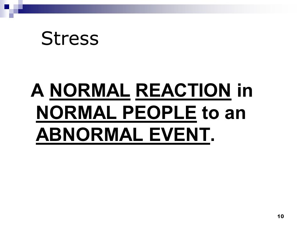9 S T R E S S Stress is the body's physical and mental reactions to events and circumstances that frighten, excite, confuse, endanger, or irritate