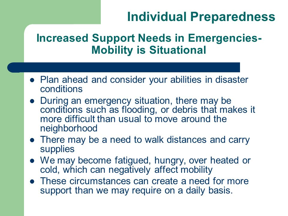 Increased Support Needs in Emergencies- Mobility is Situational Plan ahead and consider your abilities in disaster conditions During an emergency situ
