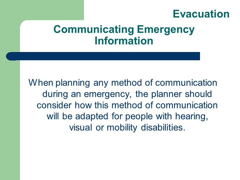 Communicating Emergency Information When planning any method of communication during an emergency, the planner should consider how this method of comm