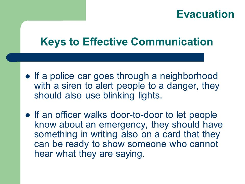 Keys to Effective Communication If a police car goes through a neighborhood with a siren to alert people to a danger, they should also use blinking li